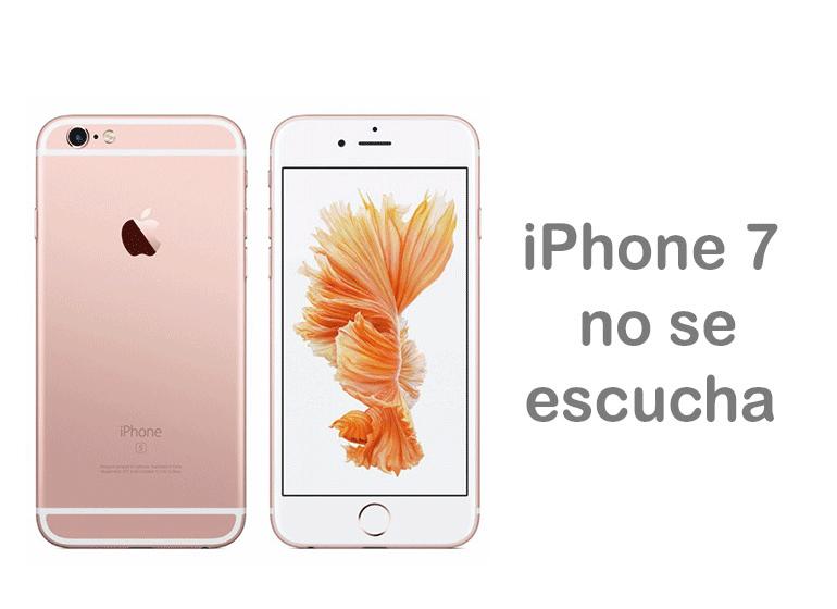 Reparar iPhone 7 si no se escucha