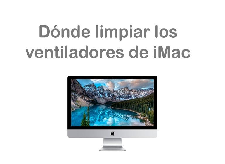 Dónde limpiar los ventiladores de iMac