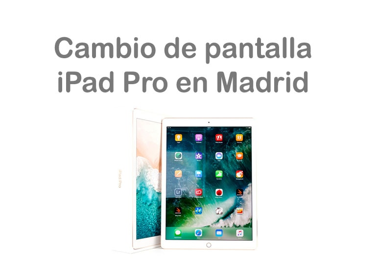 Cambia la pantalla de tu iPad Pro en Madrid