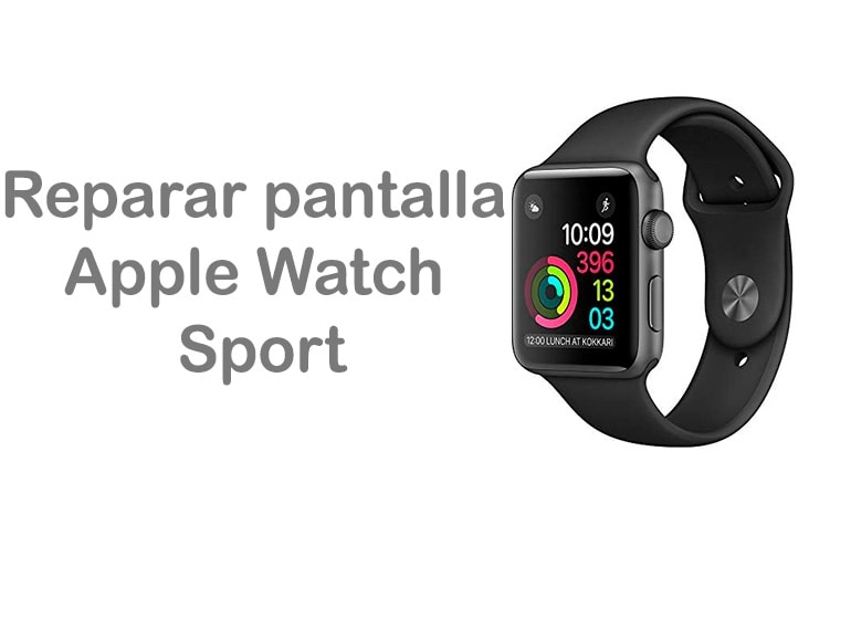 Repara la pantalla de tu Apple Watch Sport